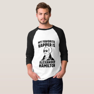 MY FAVORITE RAPPER IS ALEXANDER HAMILTON T-Shirt