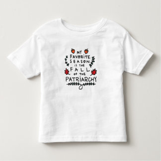 My Favorite Season is the Fall of the Patriarchy Toddler T-shirt