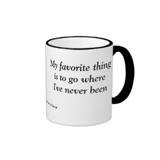 My Favorite Thing is to Go Where I've Never Been Ringer Coffee Mug