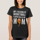 My favourite basketball player calls me mom T-Shirt