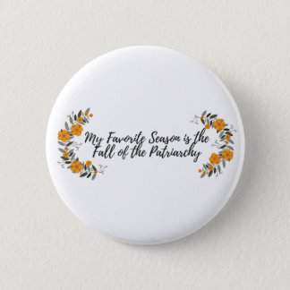 My Favourite Season is the Fall of the Patriarchy 2 Inch Round Button