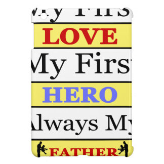 My First Love My First Hero Always My Dad Case For The iPad Mini