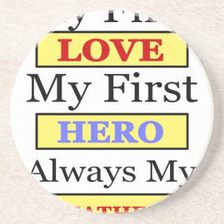 My First Love My First Hero Always My Dad Coaster