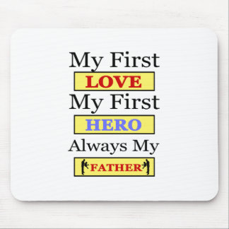 My First Love My First Hero Always My Dad Mouse Pad