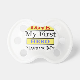 My First Love My First Hero Always My Dad Pacifier