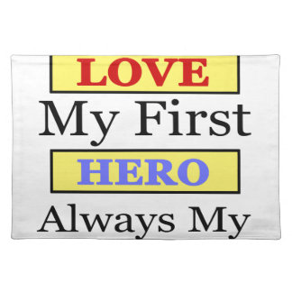 My First Love My First Hero Always My Dad Placemat