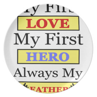 My First Love My First Hero Always My Dad Plate