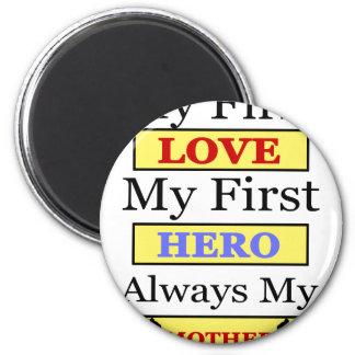 My First Love My First Hero Always My Mother 2 Inch Round Magnet