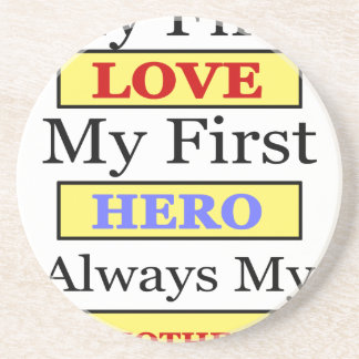 My First Love My First Hero Always My Mother Coaster