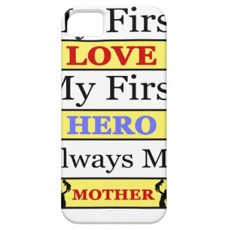 My First Love My First Hero Always My Mother iPhone 5 Case