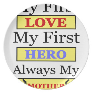 My First Love My First Hero Always My Mother Plate