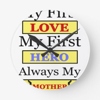 My First Love My First Hero Always My Mother Round Clock