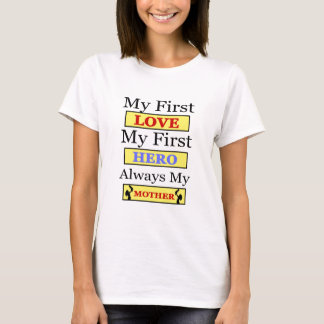 My First Love My First Hero Always My Mother T-Shirt