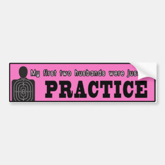 My First Two Husbands Were Just For Practice Bumper Sticker