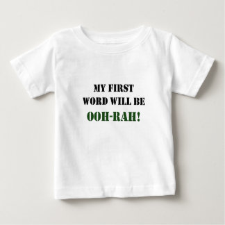 My first word will be OOH-RAH! Baby T-Shirt