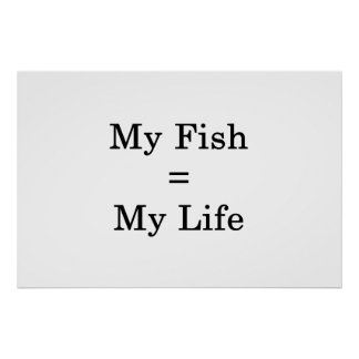 My Fish Equals My Life Poster