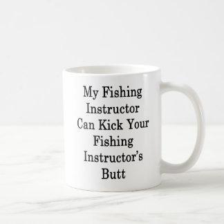 My Fishing Instructor Can Kick Your Fishing Instru Coffee Mug