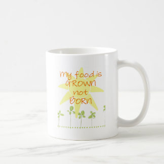My Food is Grown, Not Born Coffee Mug