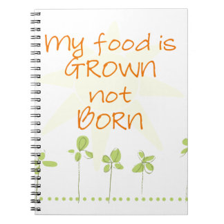 My Food is Grown, Not Born Spiral Notebook
