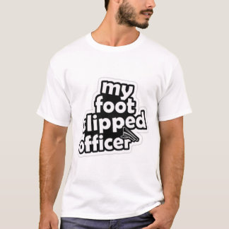 My Foot Slipped Officer T-Shirt