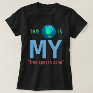 MY Free Speech Zone T-shirt