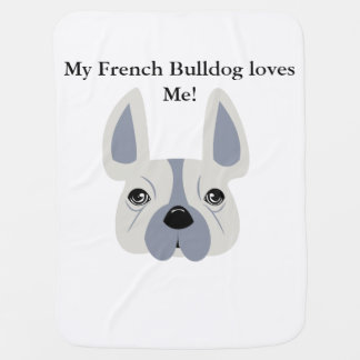 My French Bulldog loves me! Baby Blanket