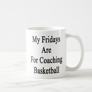 My Fridays Are For Coaching Basketball Coffee Mug