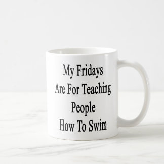 My Fridays Are For Teaching People How To Swim Coffee Mug