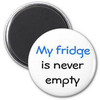 My fridge is never empty magnet