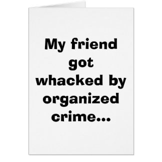 My friend got whacked by organized crime... card