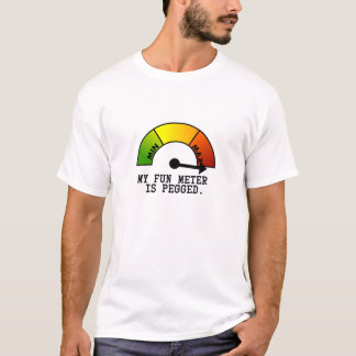 My Fun Meter is Pegged T-Shirt