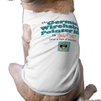 My German Wirehaired Pointer Mix is All That! Doggie Shirt