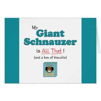My Giant Schnauzer is All That! Greeting Cards