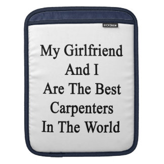 My Girlfriend And I Are The Best Carpenters In The iPad Sleeves