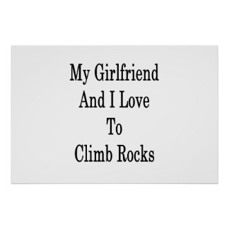 My Girlfriend And I Love To Climb Rocks Poster