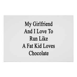 My Girlfriend And I Love To Run Like A Fat Kid Lov Poster