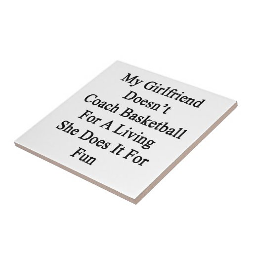 My Girlfriend Doesn't Coach Basketball For A Livin Ceramic Tile