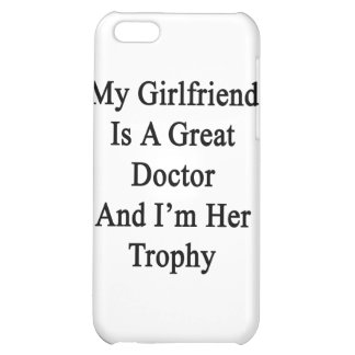 My Girlfriend Is A Great Doctor And I'm Her Trophy iPhone 5C Case