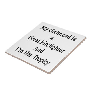 My Girlfriend Is A Great Firefighter And I'm Her T Ceramic Tiles