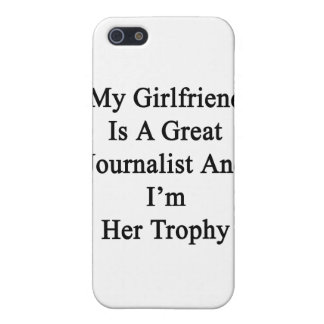 My Girlfriend Is A Great Journalist And I'm Her Tr iPhone 5 Cases