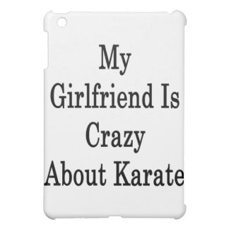 My Girlfriend Is Crazy About Karate iPad Mini Covers
