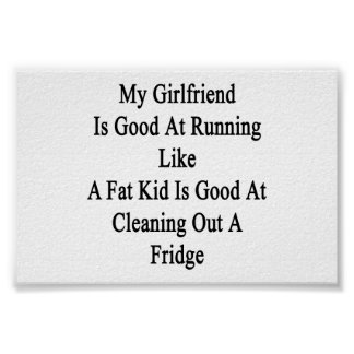 My Girlfriend Is Good At Running Like A Fat Kid Is Poster