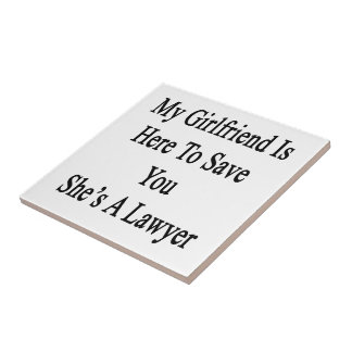 My Girlfriend Is Here To Save You She's A Lawyer Ceramic Tiles