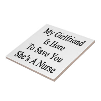 My Girlfriend Is Here To Save You She's A Nurse Ceramic Tiles