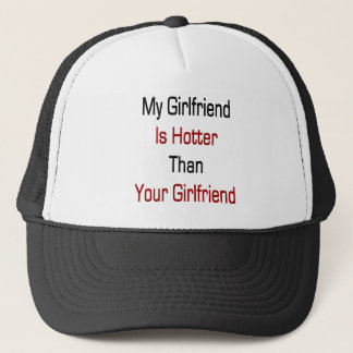 My Girlfriend Is Hotter Than Your Girlfriend Trucker Hat