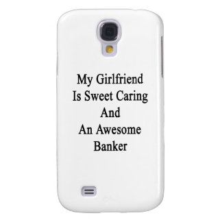 My Girlfriend Is Sweet Caring And An Awesome Banke Samsung Galaxy S4 Covers