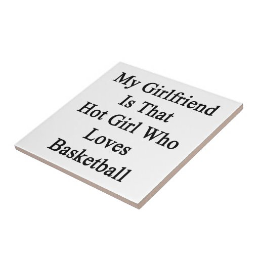 My Girlfriend Is That Hot Girl Who Loves Basketbal Tiles