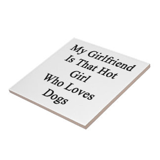 My Girlfriend Is That Hot Girl Who Loves Dogs Tiles