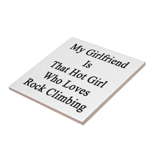 My Girlfriend Is That Hot Girl Who Loves Rock Clim Ceramic Tile