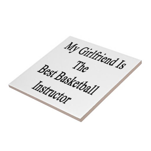My Girlfriend Is The Best Basketball Instructor Ceramic Tiles